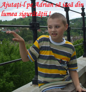 Ajutaţi-l pe Adrian să iasă din lumea singurătăţii în care e căzut!